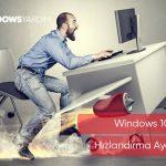Windows 10 Bilgisayar Hızlandırma Ayarları 2021